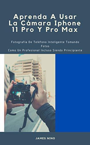 Aprenda A Usar La Cámara Iphone 11 Pro Y Pro Max: Fotografía...