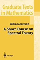 A Short Course on Spectral Theory (Graduate Texts in Mathematics, 209)