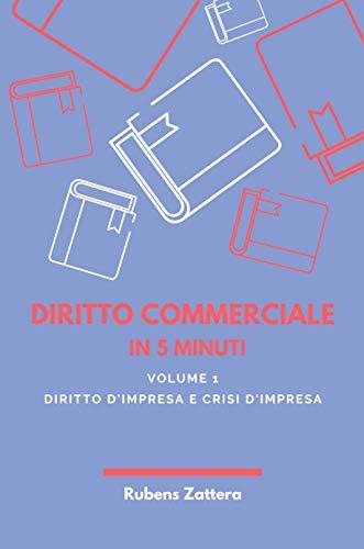 Diritto Commerciale in 5 Minuti: Volume 1 - Diritto e Crisi dell'impresa