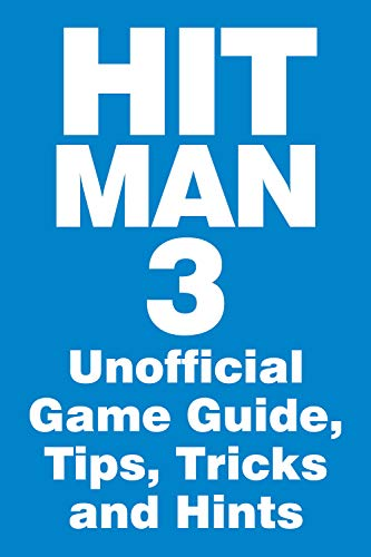 Hitman 3 - Unofficial Game Guide, Tips, Tricks and Hints: updated on February 10