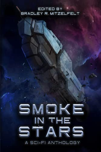 Smoke In The Stars: A Sci-Fi Anthology