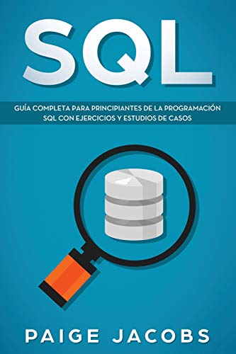 SQL: Guía completa para principiantes de la programación SQL con ejercicios y estudios de casos(Libro En Espan̆ol/SQL Spanish Book Version): Guía ... En Espan̆ol/SQL Spanish Book Version): 1