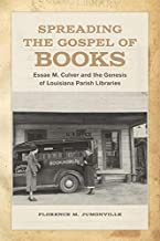 Spreading the Gospel of Books: Essae M. Culver and the Genesis of Louisiana Parish Libraries (English Edition)