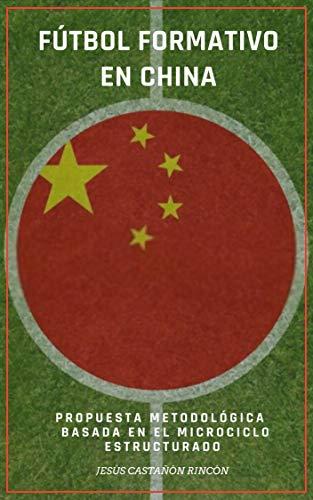 Futbol formativo en China: Aproximación al contexto socio-deportivo, diseño de una metodología...