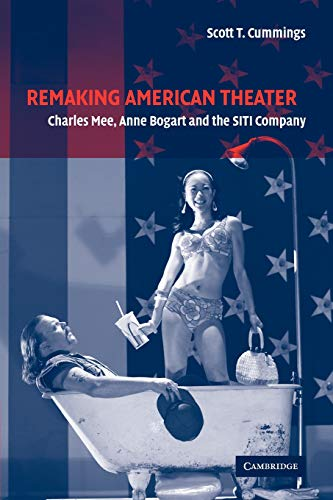 Remaking American Theater: Charles Mee, Anne Bogart and the SITI Company (Cambridge Studies in American Theatre and Dram