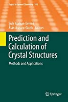 Prediction and Calculation of Crystal Structures: Methods and Applications (Topics in Current Chemistry, 345)