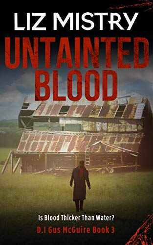 Untainted Blood: Is blood thicker than water? ... A Gritty Crime Fiction Serial Killer Thriller (DI Gus McGuire Book 3)