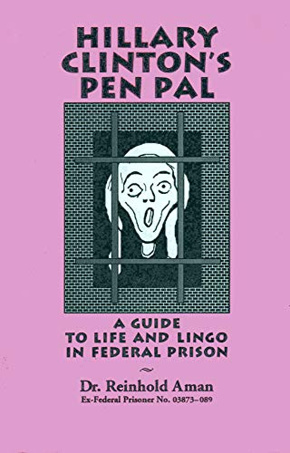 Hillary Clinton's Pen Pal: A Guide to Life and Lingo in Federal Prison