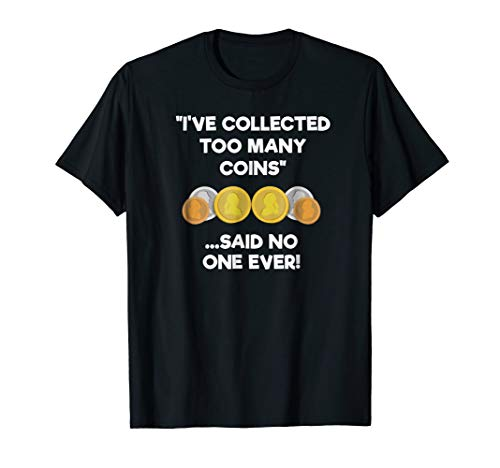 Coin Collecting Shirt for Numismatics – Funny Too Many