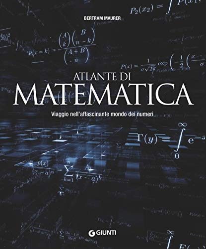 Atlante di matematica. Viaggio nell'affascinante mondo dei numeri