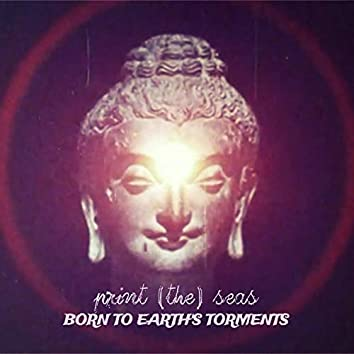 Born to Earth's Torments