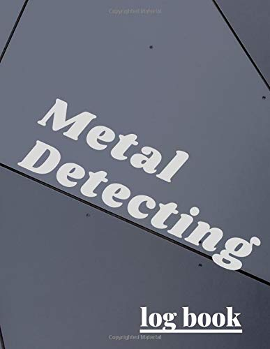 Metal Detecting Log Book: Journal For Kids And Adults Beggin