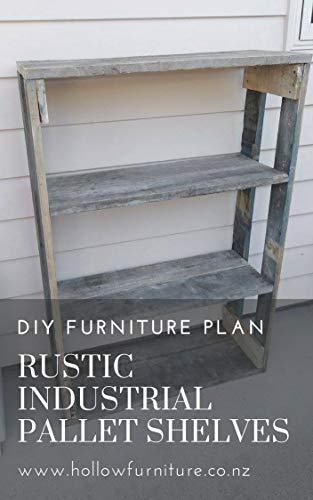 DIY Furniture Plans | Rustic Industrial Pallet Shelves: Learn How to Make Your Own Furniture with DIY Plans by Hollow Furniture (English Edition)