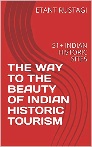 THE WAY TO THE BEAUTY OF INDIAN HISTORIC TOURISM: 51+ INDIAN
