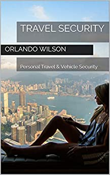 Travel Security: Personal Travel & Vehicle Security by [Orlando Wilson]