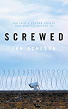 Screwed: Britain's Prison Crisis and How to Escape It (English Edition)