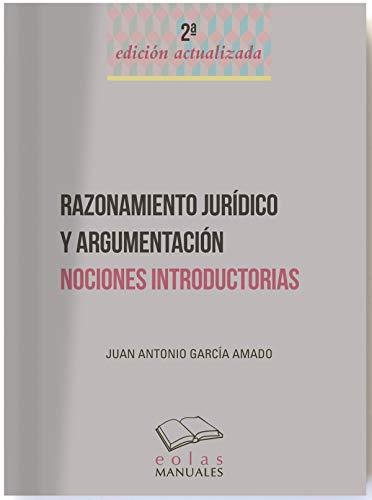 RAZONAMIENTO JURÍDICO Y ARGUMENTACIÓN: NOCIONES INTRODUCTORIAS (2ª EDICIÓN ACTUALIZADA) (EOLAS MANUALES)