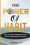 THE POWER OF HABIT: How to Achieve Nothing in Life or Create Atomic Habits of Success (Habit Transformation)