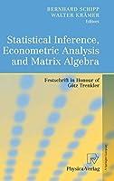 Statistical Inference, Econometric Analysis and Matrix Algebra: Festschrift in Honour of Goetz Trenkler