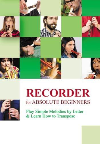 Recorder for Absolute Beginners: Play Simple Melodies by Letter & Learn How to Transpose