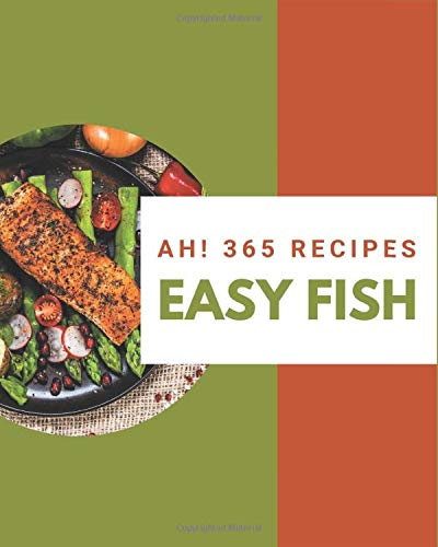 Ah! 365 Easy Fish Recipes: Best-ever Easy Fish Cookbook for Beginners