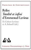 Relire Totalite Et Infini D'emmanuel Levinas (Problemes & Controverses)