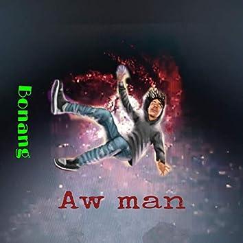 Aw Man