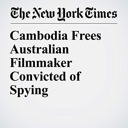 Cambodia Frees Australian Filmmaker Convicted of Spying copertina