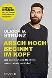 Arsch hoch beginnt im Kopf: Wie die Kraft des Denkens unser Leben verändert - Mit Mentalprogramm nach den neuesten Erkenntnissen der Neurobiologie - Ulrich G. Strunz junior