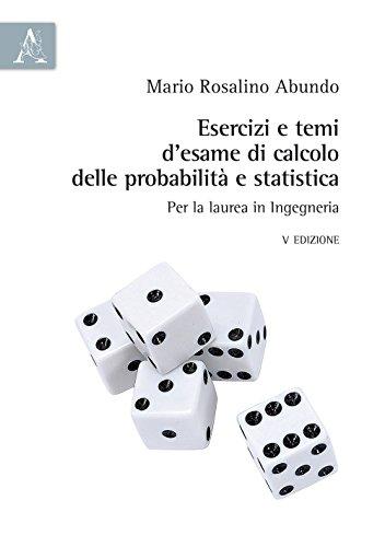 Esercizi e temi d'esame di calcolo delle probabilità e statistica. Per la laurea in Ingegneria