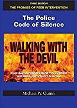 Walking With the Devil: The Police Code of Silence - The Promise of Peer Intervention: What Bad Cops Don't Want You to Kno...