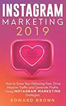 Instagram Marketing 2019: How to Grow Your Following Fast, Drive Massive Traffic and Generate Profits Using Instagram Marketing Strategies
