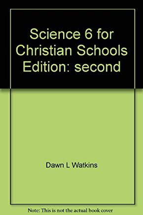 Science 6 for Christian schools by Dawn L Watkins (1991-08-02)