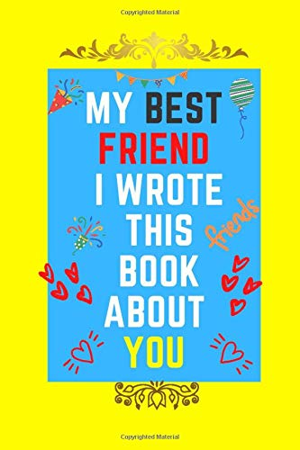 My Best Friend I Wrote this book about you: this is Perfect best friend gift to write , drawing, pictures, doodles  and stickers,write funny memories ... Birthday,  friends keepsakes, graduation gif