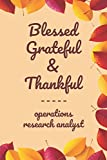 """Blessed Grateful & Thankful operations research analyst: Gratitude Journal for operations research analyst /120 pages (6""""x9"""") of Blank Lined Paper ... To Practice Gratitude And Daily Reflection,"""