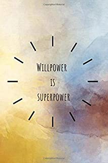 Willpower is superpower: Motivational Notebook, Journal, Diary (110 Pages, Blank, 6 x 9)