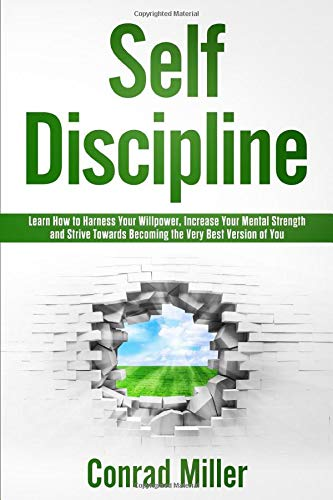 Self-Discipline-Learn How To Harness Your Will-Power, Increase Your Mental Strength, And Strive Towards Becoming The Very Best Version Of You. download ebooks PDF Books