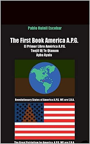 The First Book America APG, el Primer Libro America APG, Tenejil uj te qtanom Abya Yala.: El Primer Libro America APG. Tnehil uh te qtanom Abya Yala