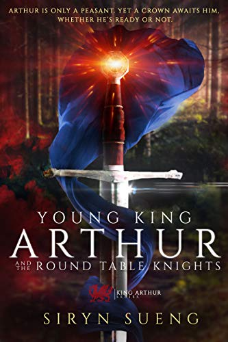Young King Arthur And The Round Table Knights (King Arthur Series Book 1)