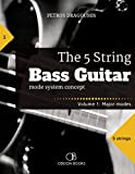 The 5 String Bass Guitar: mode system concept, Volume 1: major modes