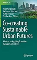 Co-creating Sustainable Urban Futures: A Primer on Applying Transition Management in Cities (Future City)