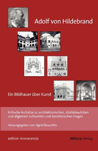 Adolf von Hildebrand: Kritische Aufsätze über städtebauliche, allgemeinkulturelle und künstlerische Fragen (edition monacensia)
