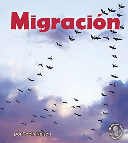 Migración (Migration) (Mi primer paso al mundo real ― Descubriendo los ciclos de la naturaleza (First Step Nonfiction ― Discovering Nature's Cycles)) (Spanish Edition)