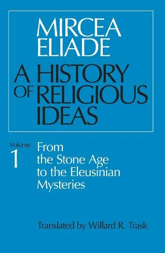 A History of Religious Ideas, Volume 1: From the Stone Age to the Eleusinian Mysteries