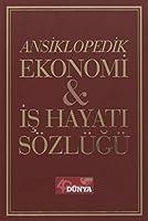 Ansiklopedik Ekonomi ve Is Hayati Sözlügü