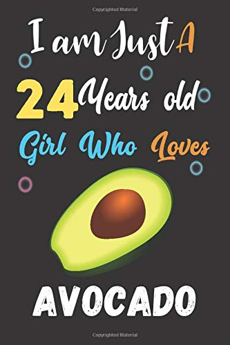 I am just a 24 years old girl who loves Avocado: Lined Notebook, Thanksgiving, Christmas & Birthday Gift for 24 Years Old Avocado Lovers