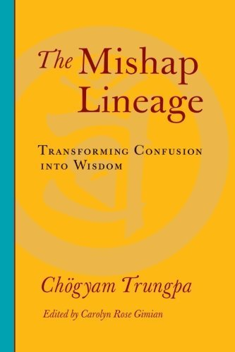The Mishap Lineage: Transforming Confusion into Wisdom by Trungpa, Chogyam (2009) Paperback