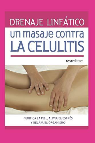 DRENAJE LINFÁTICO: UN MASAJE CONTRA LA CELULITIS: purifica la piel, alivia el estrés y relaja el organismo: 12 (MASAJES Y REFLEXOLOGIA)