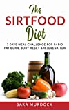 The Sirtfood Diet: 7 Days Meal Challenge for Rapid Fat Burn, Body Reset and Rejuvenation. Activate...