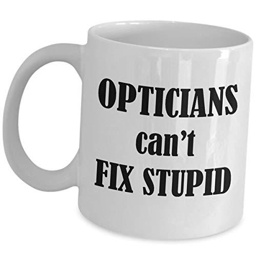 Coffee Mug Ceramic Cup Gifts 11 Ounces Optician Optometrist Cant Fix Stupid Doctors of Optometry School O.D.s Gag Eye Care OD Funny Cute Appreciation Women Men